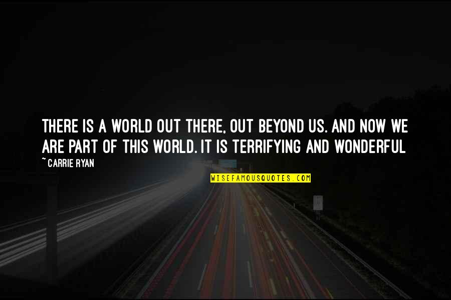 World's Most Wonderful Quotes By Carrie Ryan: There is a world out there, out beyond