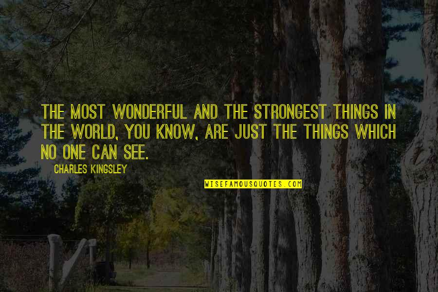 World's Most Wonderful Quotes By Charles Kingsley: The most wonderful and the strongest things in