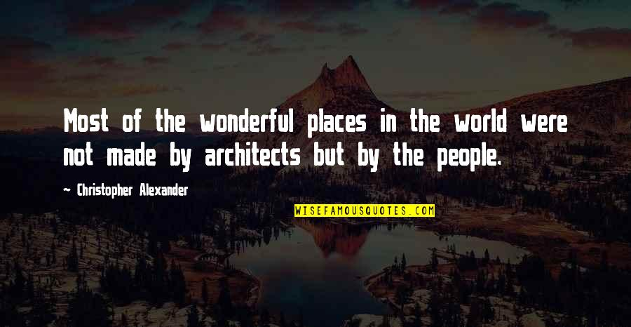 World's Most Wonderful Quotes By Christopher Alexander: Most of the wonderful places in the world