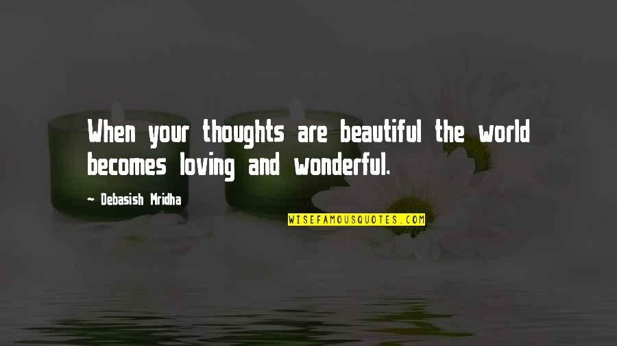 World's Most Wonderful Quotes By Debasish Mridha: When your thoughts are beautiful the world becomes