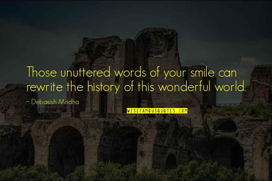 World's Most Wonderful Quotes By Debasish Mridha: Those unuttered words of your smile can rewrite