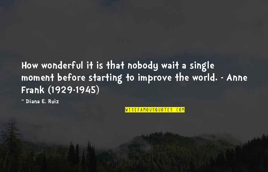 World's Most Wonderful Quotes By Diana E. Ruiz: How wonderful it is that nobody wait a