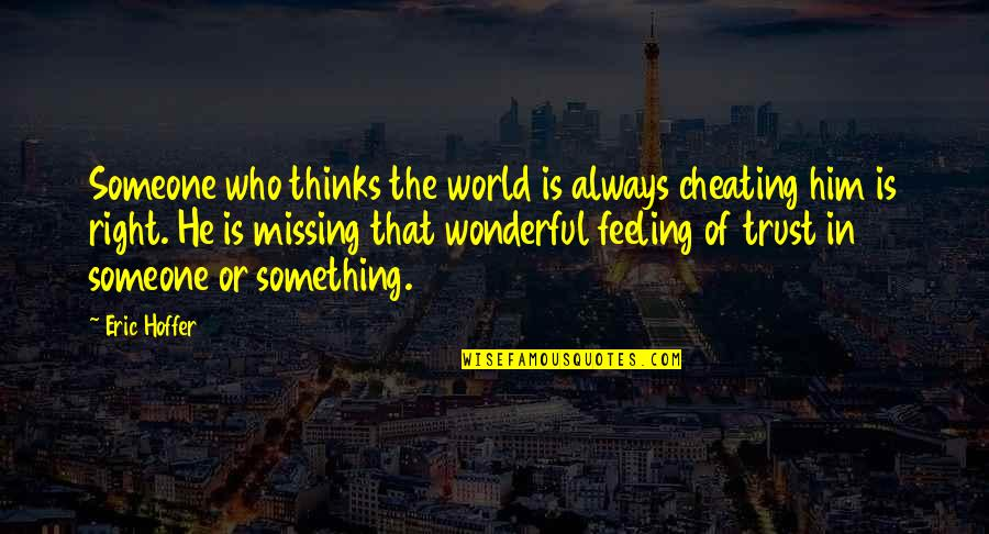 World's Most Wonderful Quotes By Eric Hoffer: Someone who thinks the world is always cheating
