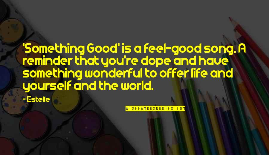 World's Most Wonderful Quotes By Estelle: 'Something Good' is a feel-good song. A reminder