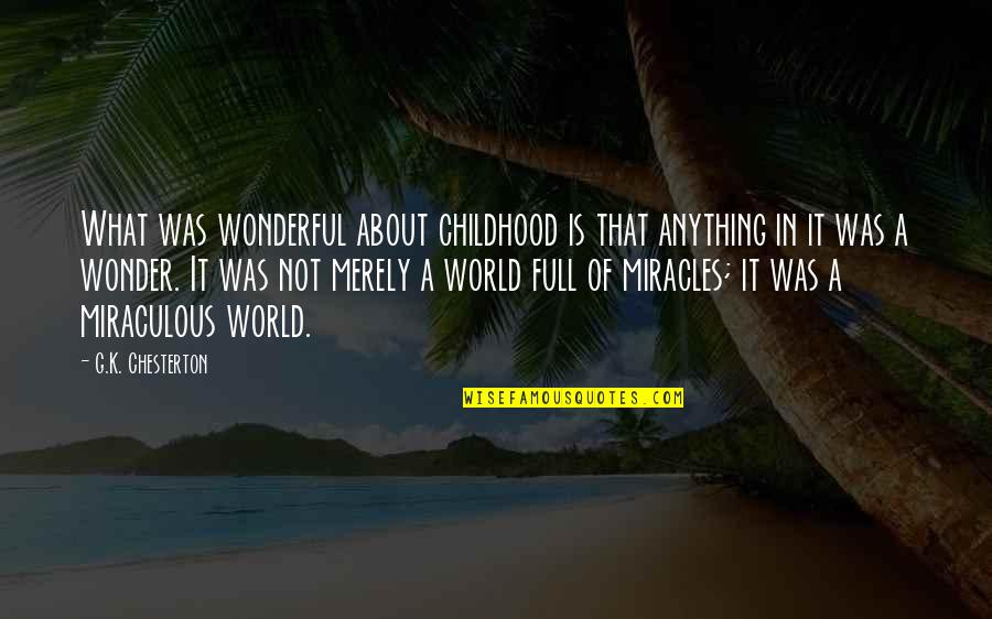 World's Most Wonderful Quotes By G.K. Chesterton: What was wonderful about childhood is that anything