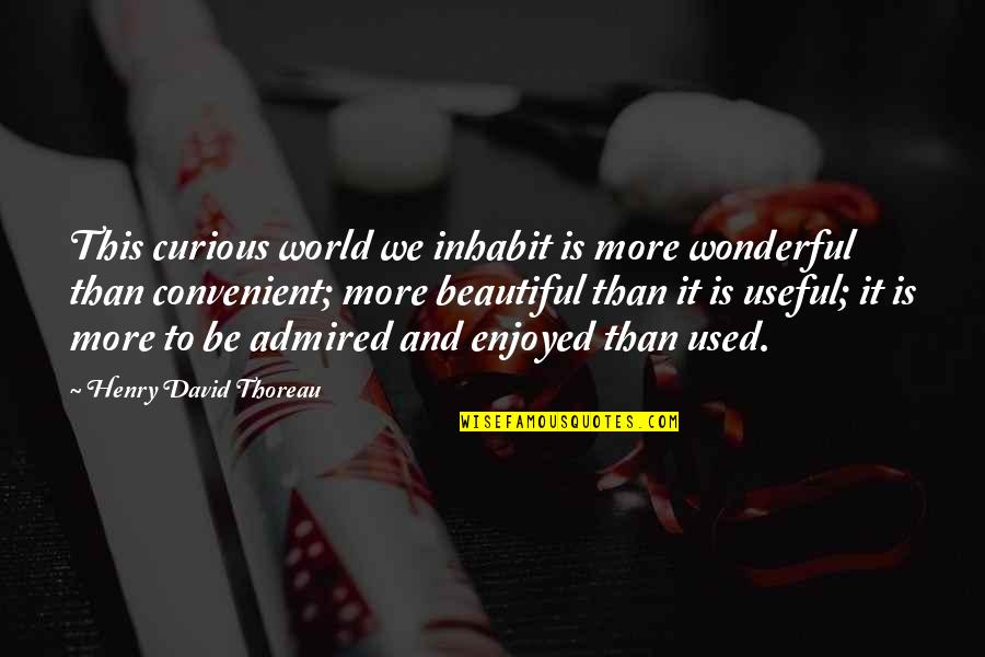 World's Most Wonderful Quotes By Henry David Thoreau: This curious world we inhabit is more wonderful