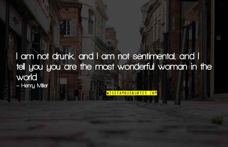 World's Most Wonderful Quotes By Henry Miller: I am not drunk, and I am not