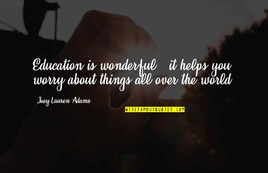 World's Most Wonderful Quotes By Joey Lauren Adams: Education is wonderful - it helps you worry