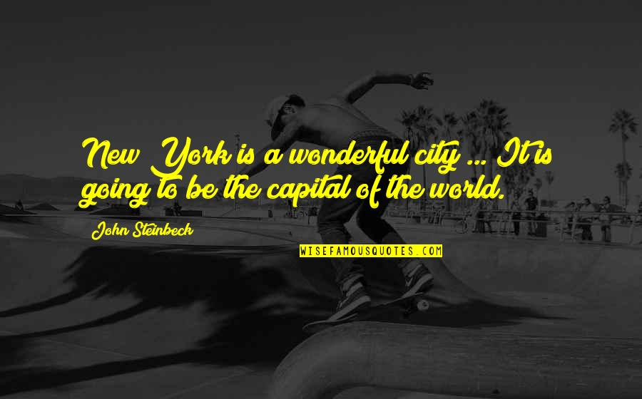 World's Most Wonderful Quotes By John Steinbeck: New York is a wonderful city ... It