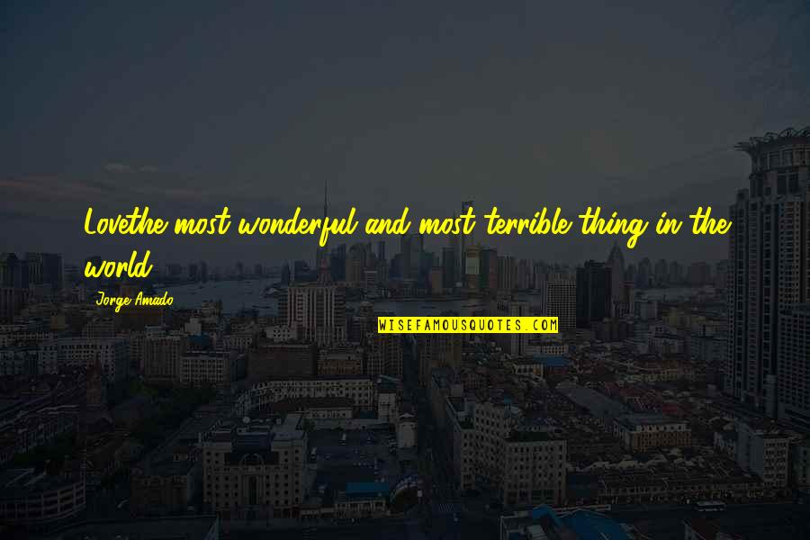 World's Most Wonderful Quotes By Jorge Amado: Lovethe most wonderful and most terrible thing in