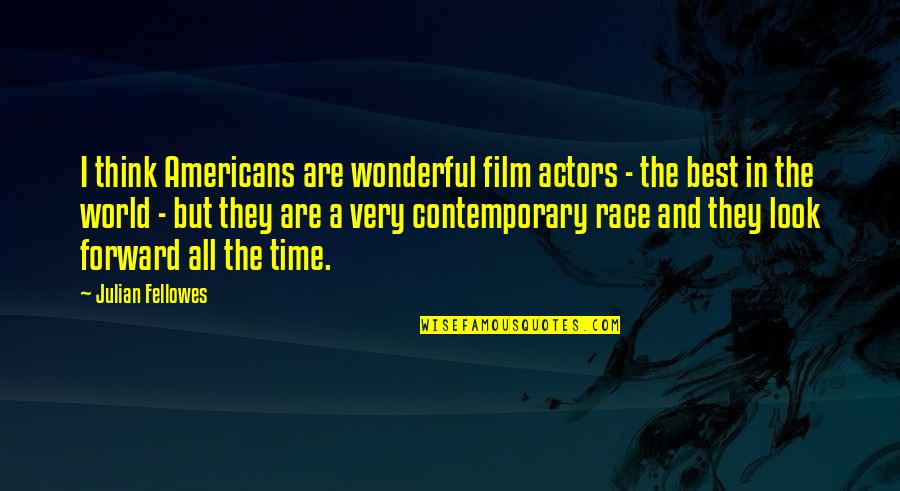 World's Most Wonderful Quotes By Julian Fellowes: I think Americans are wonderful film actors -