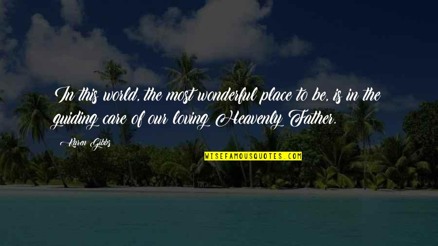 World's Most Wonderful Quotes By Karen Gibbs: In this world, the most wonderful place to