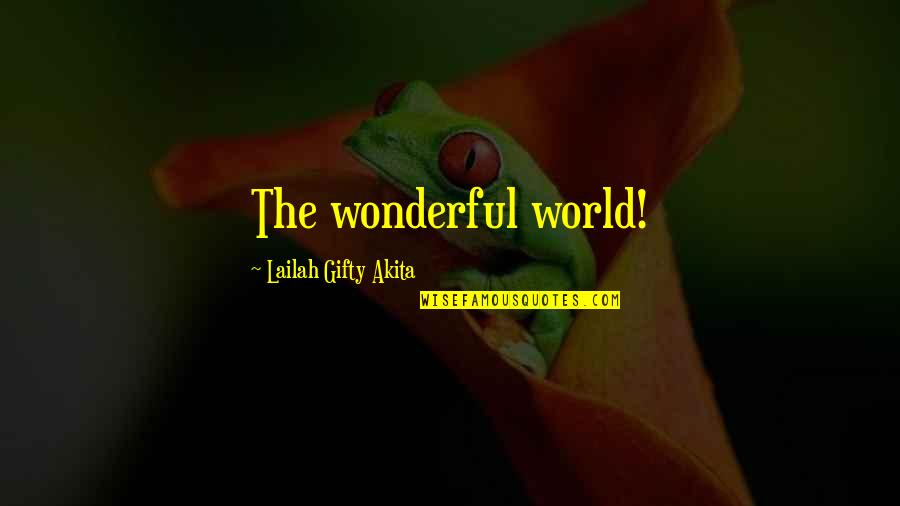 World's Most Wonderful Quotes By Lailah Gifty Akita: The wonderful world!