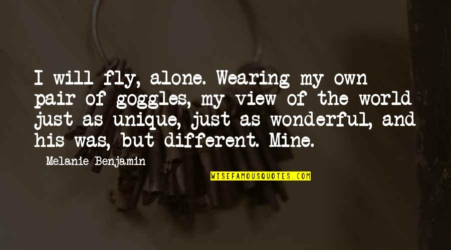 World's Most Wonderful Quotes By Melanie Benjamin: I will fly, alone. Wearing my own pair