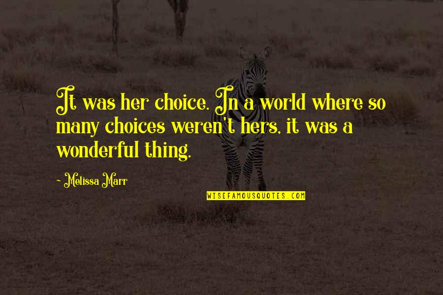World's Most Wonderful Quotes By Melissa Marr: It was her choice. In a world where