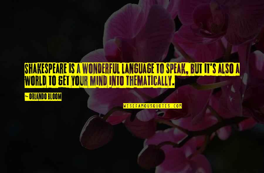 World's Most Wonderful Quotes By Orlando Bloom: Shakespeare is a wonderful language to speak, but