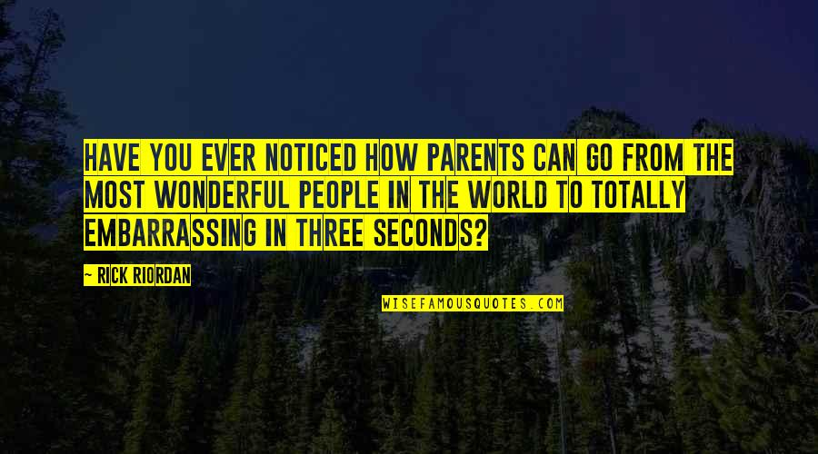 World's Most Wonderful Quotes By Rick Riordan: Have you ever noticed how parents can go