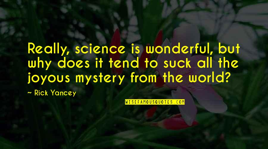 World's Most Wonderful Quotes By Rick Yancey: Really, science is wonderful, but why does it
