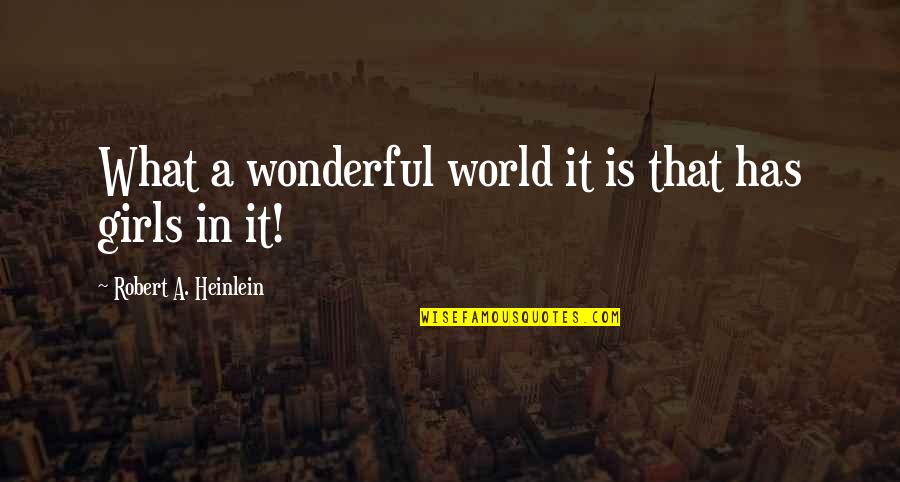 World's Most Wonderful Quotes By Robert A. Heinlein: What a wonderful world it is that has