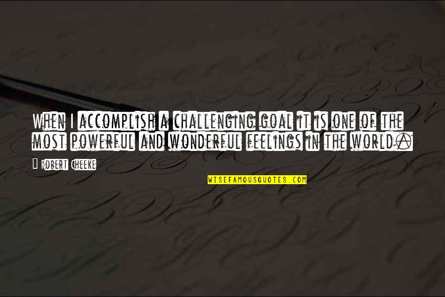 World's Most Wonderful Quotes By Robert Cheeke: When I accomplish a challenging goal it is