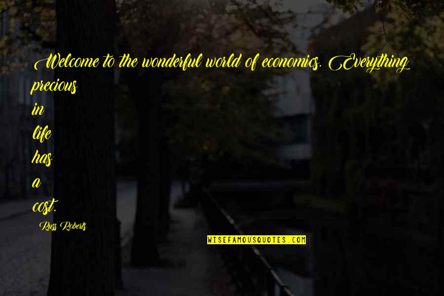 World's Most Wonderful Quotes By Russ Roberts: Welcome to the wonderful world of economics. Everything
