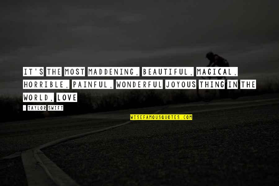 World's Most Wonderful Quotes By Taylor Swift: It's the most maddening, beautiful, magical, horrible, painful,