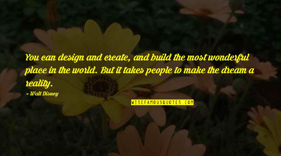 World's Most Wonderful Quotes By Walt Disney: You can design and create, and build the