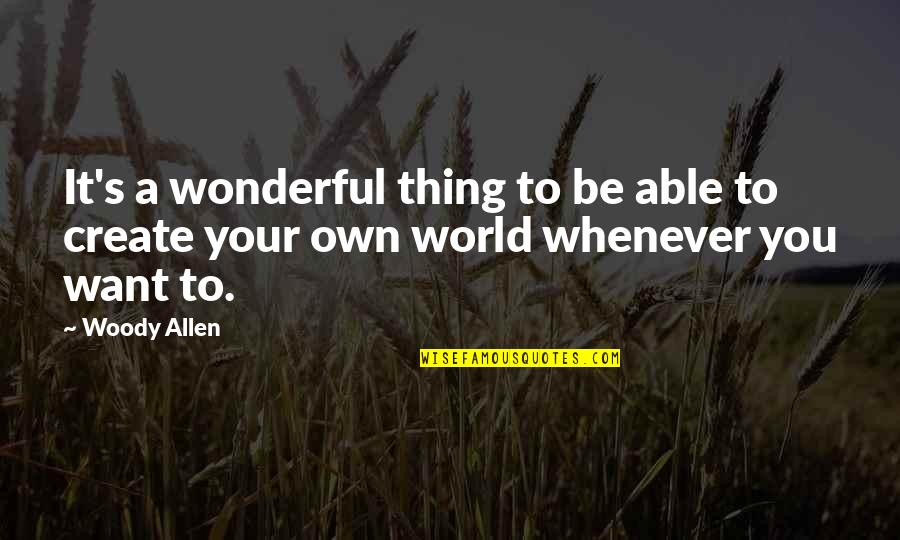World's Most Wonderful Quotes By Woody Allen: It's a wonderful thing to be able to