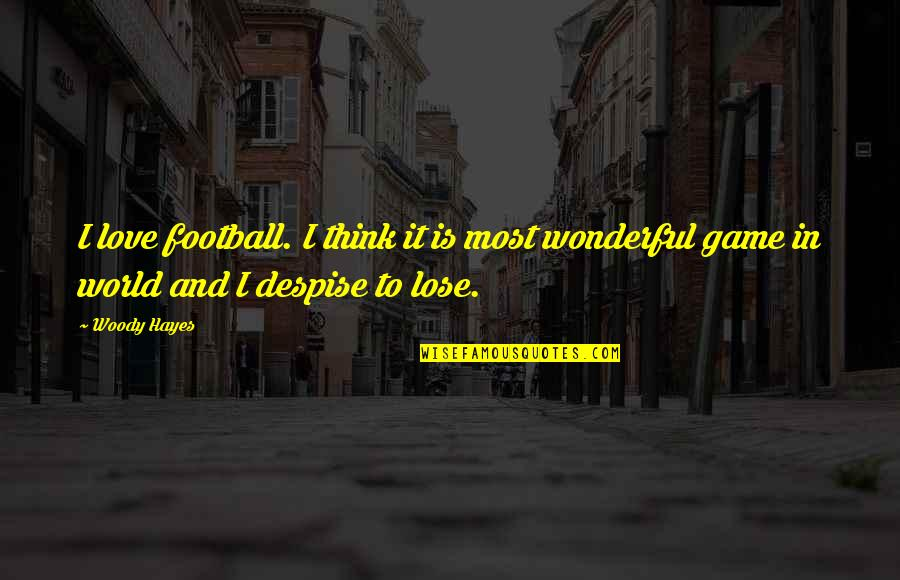World's Most Wonderful Quotes By Woody Hayes: I love football. I think it is most