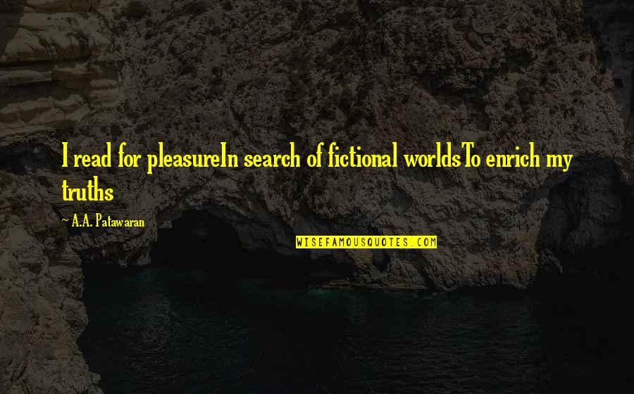 Worlds Quotes By A.A. Patawaran: I read for pleasureIn search of fictional worldsTo