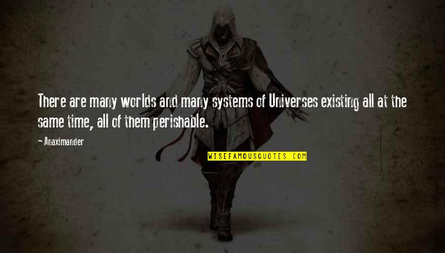 Worlds Quotes By Anaximander: There are many worlds and many systems of
