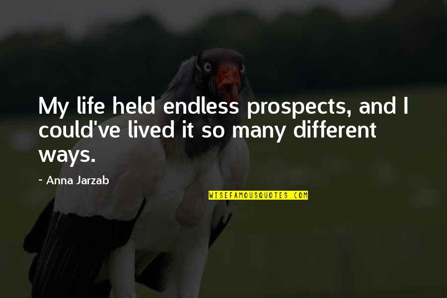 Worlds Quotes By Anna Jarzab: My life held endless prospects, and I could've