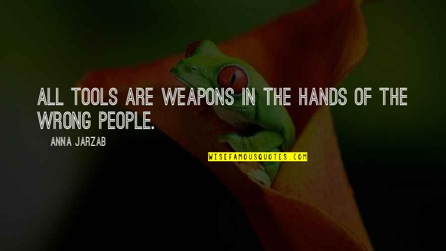 Worlds Quotes By Anna Jarzab: All tools are weapons in the hands of