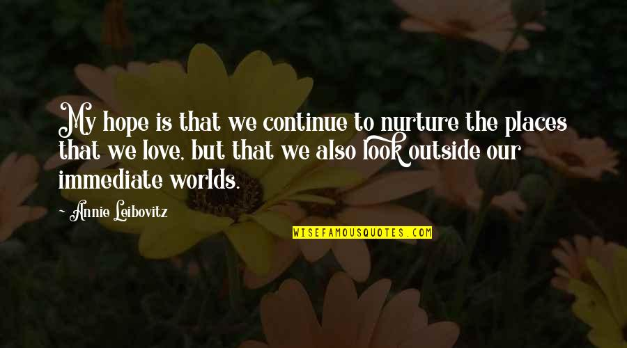 Worlds Quotes By Annie Leibovitz: My hope is that we continue to nurture