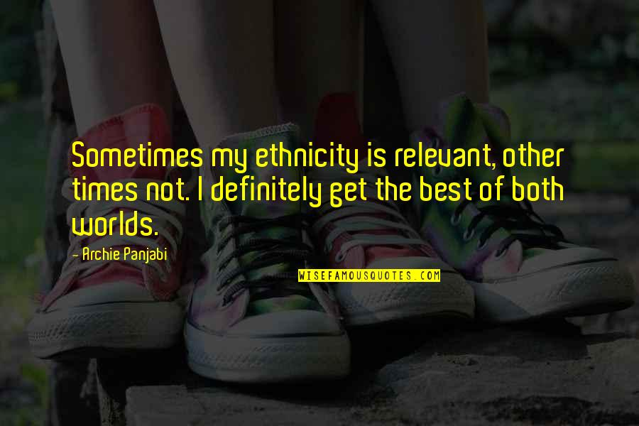 Worlds Quotes By Archie Panjabi: Sometimes my ethnicity is relevant, other times not.