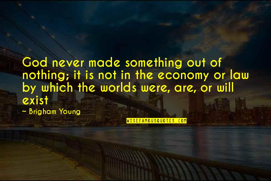 Worlds Quotes By Brigham Young: God never made something out of nothing; it