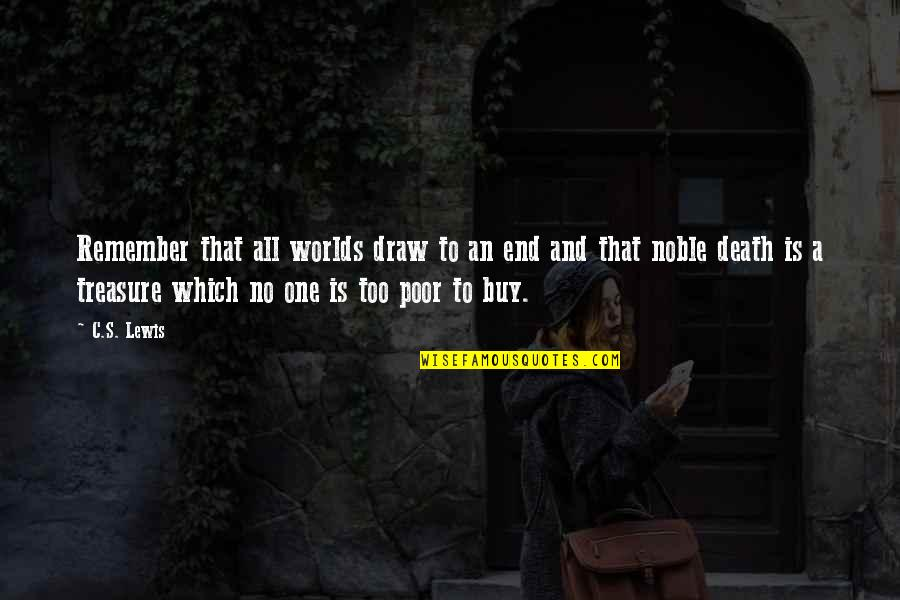 Worlds Quotes By C.S. Lewis: Remember that all worlds draw to an end