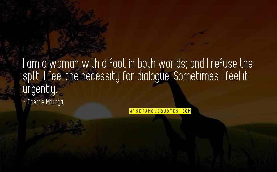 Worlds Quotes By Cherrie Moraga: I am a woman with a foot in