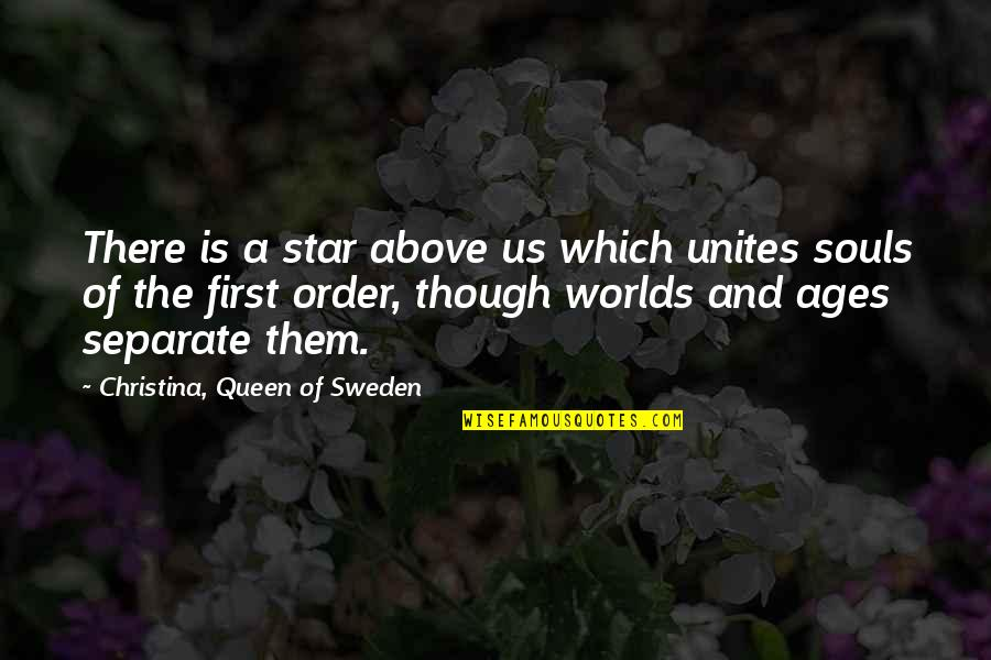 Worlds Quotes By Christina, Queen Of Sweden: There is a star above us which unites