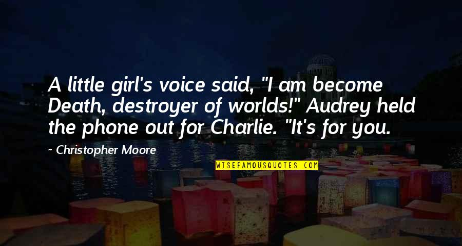 "Worlds Quotes By Christopher Moore: A little girl's voice said, ""I am become"