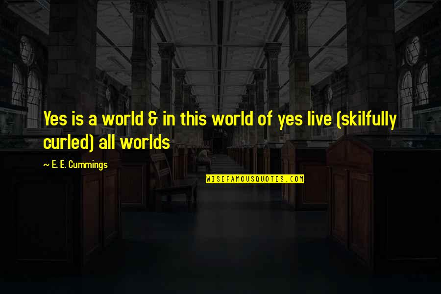 Worlds Quotes By E. E. Cummings: Yes is a world & in this world