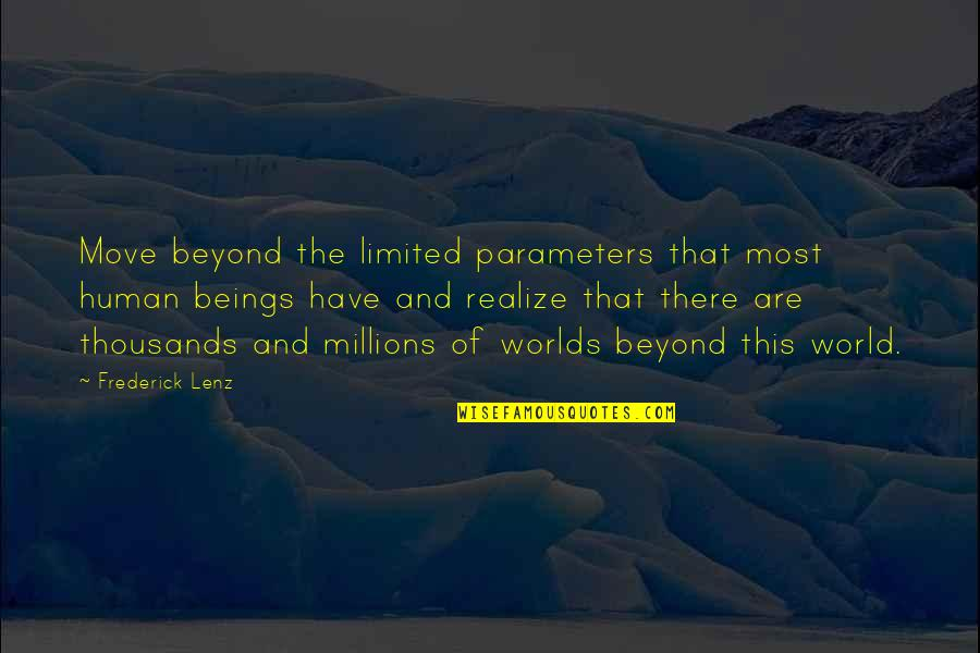 Worlds Quotes By Frederick Lenz: Move beyond the limited parameters that most human