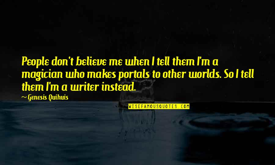 Worlds Quotes By Genesis Quihuis: People don't believe me when I tell them