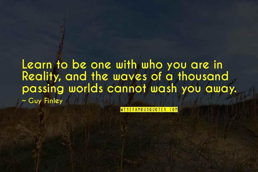 Worlds Quotes By Guy Finley: Learn to be one with who you are