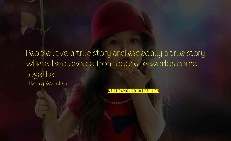 Worlds Quotes By Harvey Weinstein: People love a true story and especially a