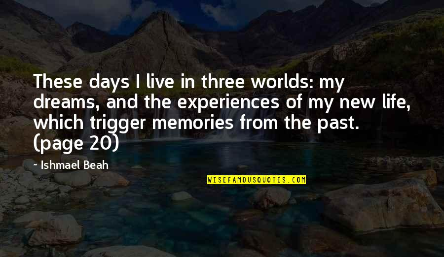 Worlds Quotes By Ishmael Beah: These days I live in three worlds: my