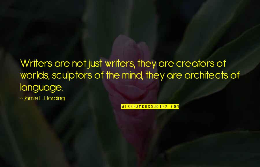 Worlds Quotes By Jamie L. Harding: Writers are not just writers, they are creators