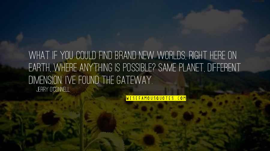 Worlds Quotes By Jerry O'Connell: What if you could find brand new worlds,
