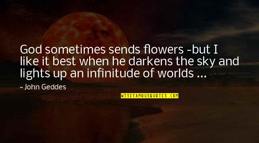 Worlds Quotes By John Geddes: God sometimes sends flowers -but I like it