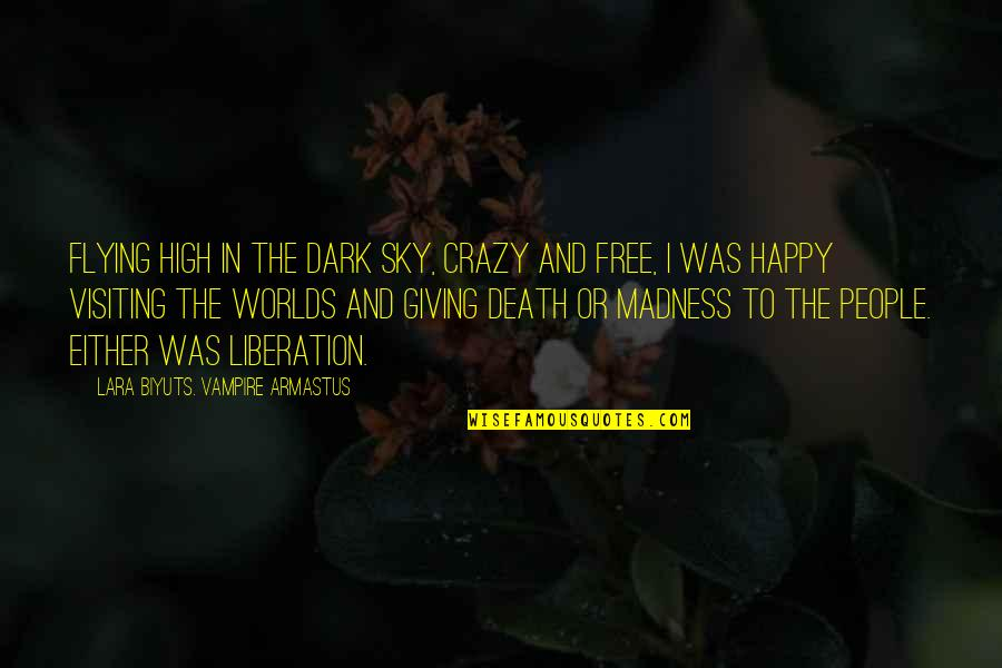 Worlds Quotes By Lara Biyuts. Vampire Armastus: Flying high in the dark sky, crazy and